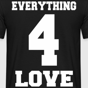 Everything for Love  - Männer T-Shirt