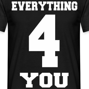 EVERYTHING FOR YOU - Männer T-Shirt