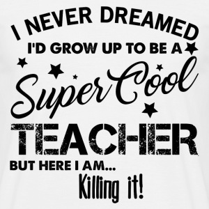 I Never Dreamed Would Grow Up to Be a Super Cool  T-Shirts - Men's T-Shirt