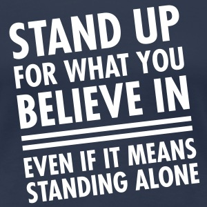 Stand Up For What You Believe In... T-shirts - Vrouwen Premium T-shirt