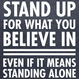 Stand Up For What You Believe In... T-shirts - T-shirt med upprullade ärmar dam