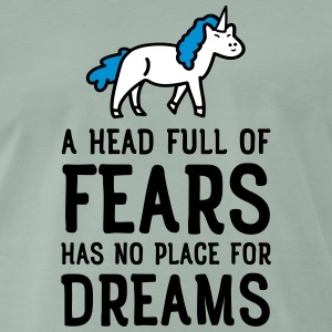 A Head Full Of Fears Has No Place For Dreams T-Shirts - Männer Premium T-Shirt