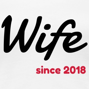 Wife 2018 - Birthday Wedding - Marriage - Love T-Shirts - Women's Premium T-Shirt
