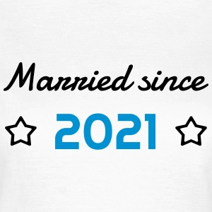 2021 - Birthday Wedding - Marriage - Love - Wife T-Shirts - Frauen T-Shirt