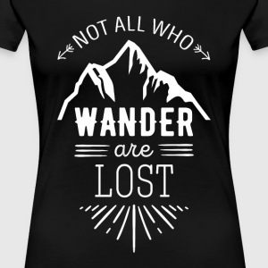 Not all who wander are lost Traveling T Shirt T-Shirts - Women's Premium T-Shirt