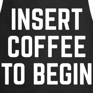 Insert Coffee Funny Quote  Aprons - Cooking Apron