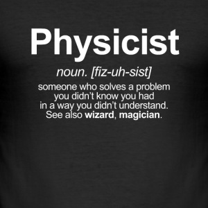 PHYSICIST - FUNNY MEANING OF THE WORD PHYSICIST T-Shirts - Men's Slim Fit T-Shirt