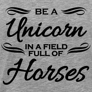 Be a unicorn in a field full of horses Camisetas - Camiseta premium hombre
