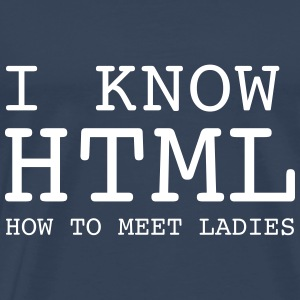 I Know HTML - How To Meet Ladies T-Shirts - Männer Premium T-Shirt
