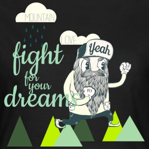 Fight for your Dreams T-Shirts - Frauen T-Shirt