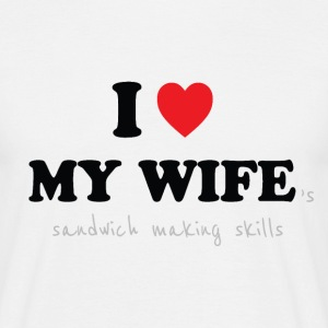 I Love My Wife 's Sandwich Making Skills T-Shirts - Men's T-Shirt