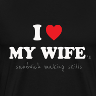 Design ~ I Love My Wife 's Sandwich Making Skills