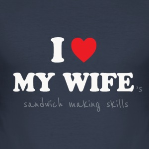 I Love My Wife 's Sandwich Making Skills (W) T-Shirts - Men's Slim Fit T-Shirt