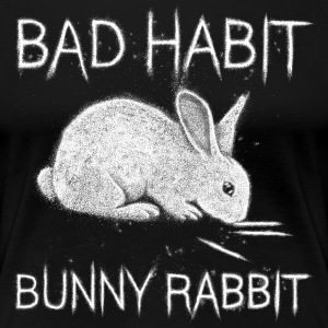 Bad Habit Bunny Rabbit T-Shirts - Women's Premium T-Shirt