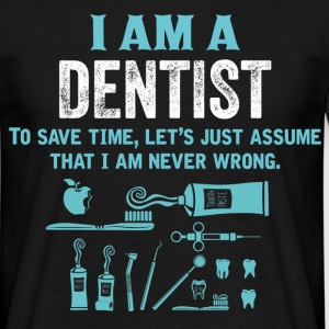 I Am A Dentist... T-Shirts - Men's T-Shirt
