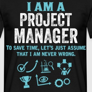 I Am A Project Manager... T-Shirts - Men's T-Shirt