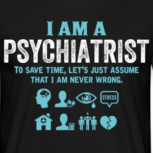 I Am A Psychiatrist... T-Shirts - Men's T-Shirt