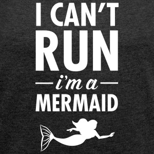 I Can't Run - I'm A Mermaid T-skjorter - T-skjorte med rulleermer for kvinner