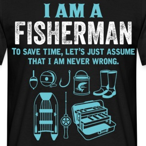 I Am A Fisherman... T-Shirts - Men's T-Shirt
