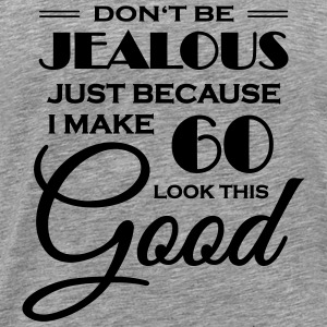 I make 60 look this good T-Shirts - Men's Premium T-Shirt