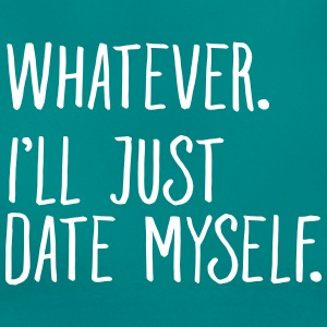 Whatever. I'll Just Date Myself. T-shirts - T-shirt dam