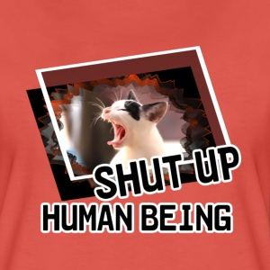 Shut Up, Human Being (Katze) - Frauen Premium T-Shirt
