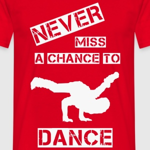 never miss a chance to dance (man) - Männer T-Shirt