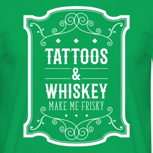 Tattoos & Whiskey make me frisky Tattoo T-shirt T-Shirts - Men's T-Shirt