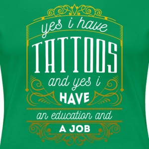Yes I have Tattoos, An Education & A Job T-shirt T-Shirts - Women's Premium T-Shirt