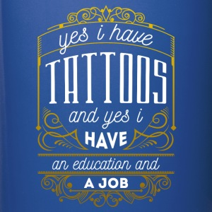 Yes I have Tattoos, An Education & A Job T-shirt Mugs & Drinkware - Full Colour Mug