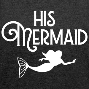 Her Captain - His Mermaid (Part 2) T-Shirts - Women's T-shirt with rolled up sleeves