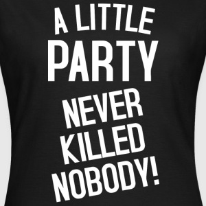 A little Party T-Shirts - Frauen T-Shirt