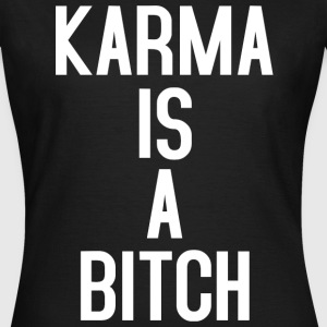 Karma is a bitch T-Shirts - Frauen T-Shirt