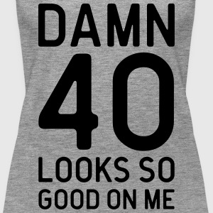 40 Looks Good Birthday Quote Tops - Women's Premium Tank Top
