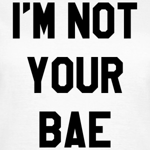I'm not your bae T-skjorter - T-skjorte for kvinner