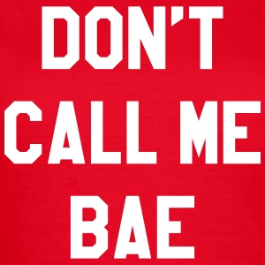 Don't call me bae T-shirts - Dame-T-shirt