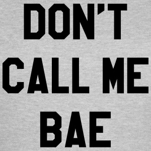 Don't call me bae T-shirts - Vrouwen T-shirt