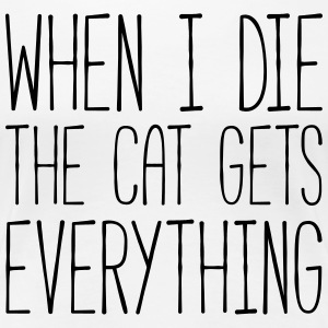 Cat Gets Everything Funny Quote T-Shirts - Frauen Premium T-Shirt