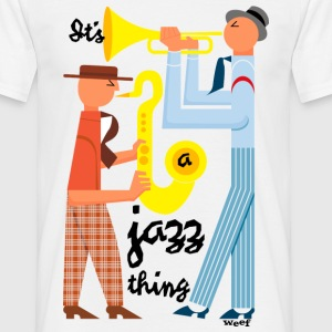 It's a jazz thing - Men's T-Shirt