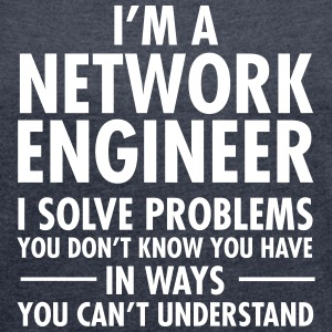I'm A Network Engineer - I Solve Problems... T-shirts - T-shirt med upprullade ärmar dam