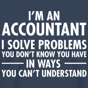 I'm An Accountant-  I Solve Problems... T-Shirts - Männer Premium T-Shirt