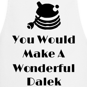 You Would Make A Wonderful Dalek Schürzen - Kochschürze