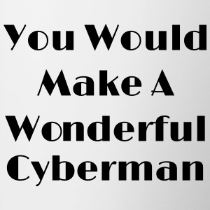 You Would Make A Wonderful Cyberman Bouteilles et Tasses - Tasse bicolore