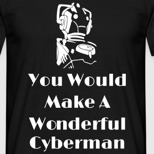 You Would Make A Wonderful Cyberman Magliette - Maglietta da uomo