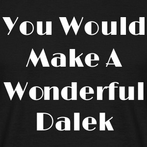 You Would Make A Wonderful Dalek Camisetas - Camiseta hombre