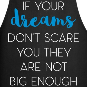 Dreams Scare You Quote  Aprons - Cooking Apron