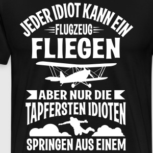 Parachute jumping. only for the bravest idiots T-Shirts - Men's Premium T-Shirt