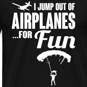 I jump out of airplanes for fun - skydiving T-Shirts - Men's Premium T-Shirt