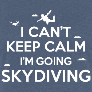 I can't keep calm I'm going skydiving T-shirts - Dame premium T-shirt