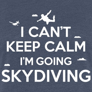 I can't keep calm I'm going skydiving T-Shirts - Women's Premium T-Shirt
